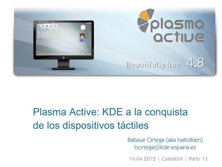 Plasma Active: KDE a la conquistade los dispositivos táctiles                    Baltasar Ortega (aka baltolkien)         ...