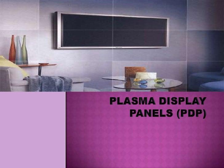 f<br />PLASMA DISPLAY PANELS (PDP)<br />