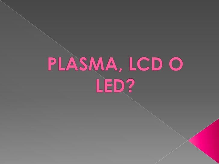 PLASMA, LCD O LED?<br />