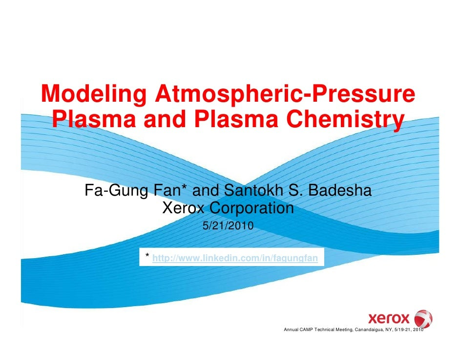 Modeling Atmospheric-Pressure  Plasma and Plasma Chemistry     Fa-Gung Fan* and Santokh S. Badesha             Xerox Corpo...