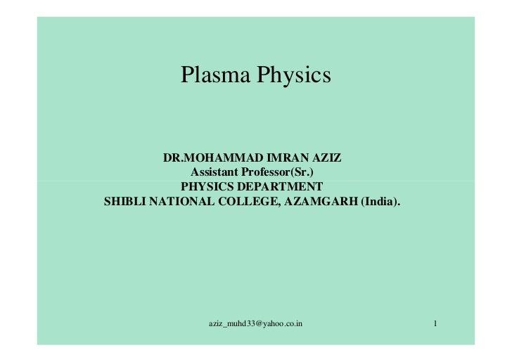 Plasma Physics         DR.MOHAMMAD IMRAN AZIZ             Assistant Professor(Sr.)           PHYSICS DEPARTMENTSHIBLI NATI...