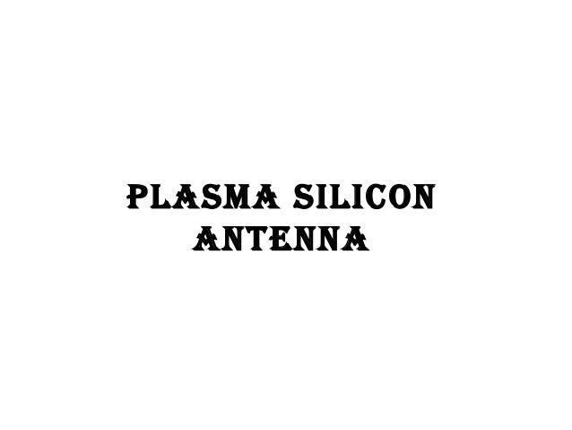 PLASMA SILICON   ANTENNA