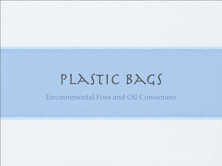 Plastic Bags Environmental Foes and Oil Consumers