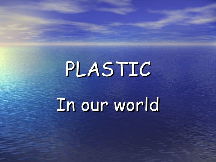 PLASTIC In our world