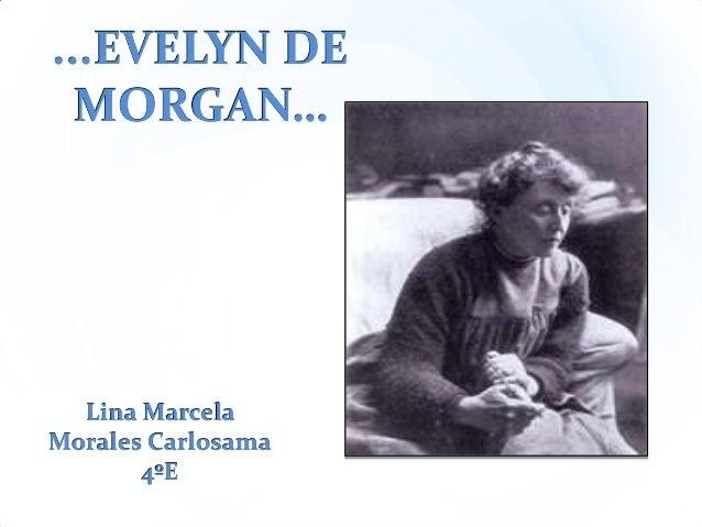 ...EVELYN DE MORGAN…  Lina Marcela Morales Carlosama 4ºE