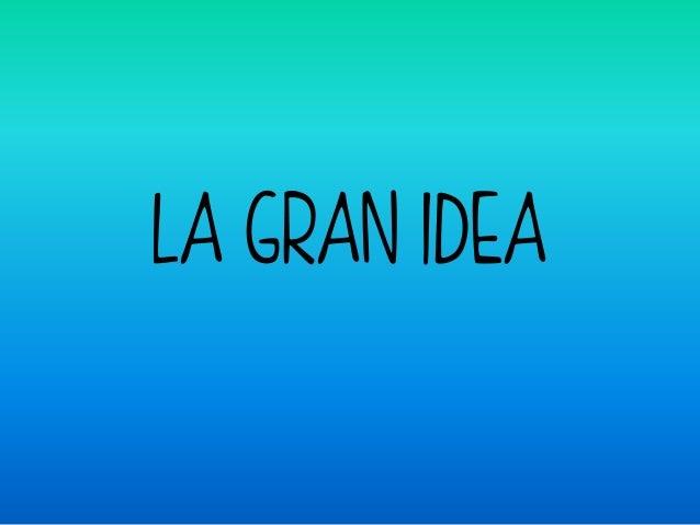 LA GRAN IDEA