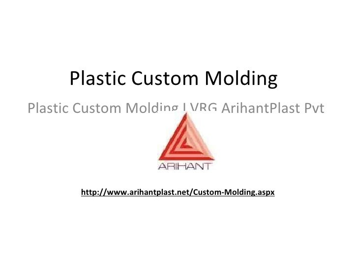Plastic Custom Molding  Plastic Custom Molding I VRG ArihantPlast Pvt Ltd http://www.arihantplast.net/Custom-Molding.aspx