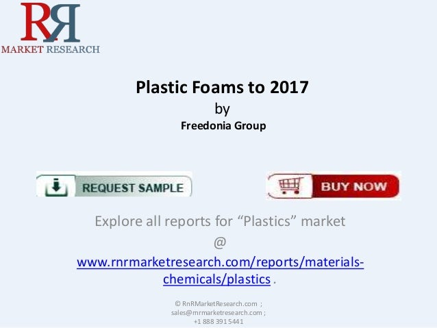 """Plastic Foams to 2017 by Freedonia Group  Explore all reports for """"Plastics"""" market @ www.rnrmarketresearch.com/reports/ma..."""
