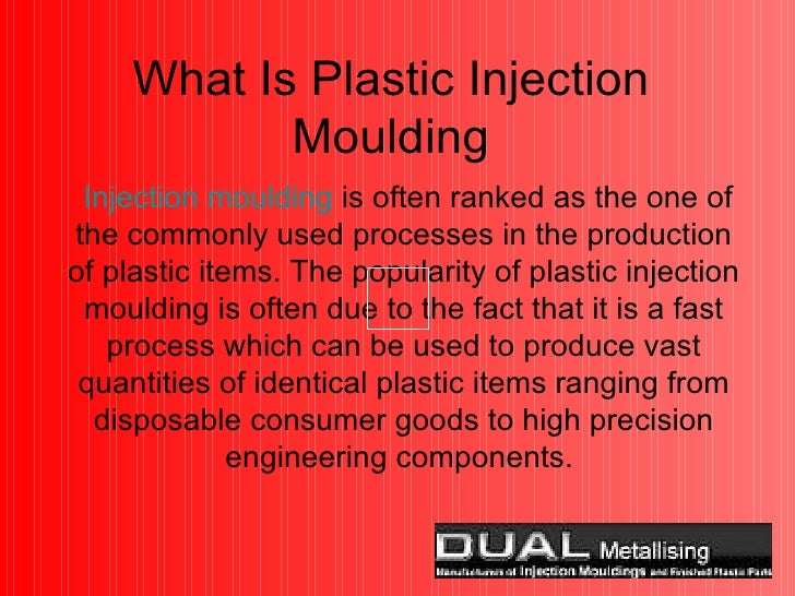 What Is Plastic Injection Moulding Injection moulding  is often ranked as the one of the commonly used processes in the pr...