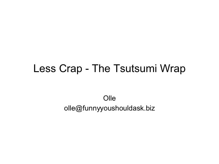 Less Crap - The Tsutsumi Wrap Olle [email_address]