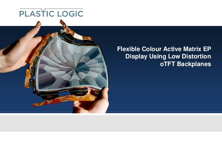 Flexible Colour Active Matrix EP   Display Using Low Distortion              oTFT Backplanes