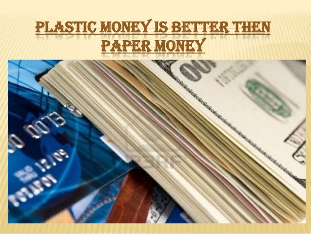 PLASTIC MONEY IS BETTER THEN PAPER MONEY  Presented By: Sunita Amir Umair Qureshi S.M.Younus Kamran Ahmed