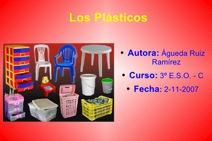 Los Plásticos <ul><li>Autora:  Águeda Ruiz Ramírez </li></ul><ul><li>Curso:  3º E.S.O. - C </li></ul><ul><li>Fecha :  2-11...