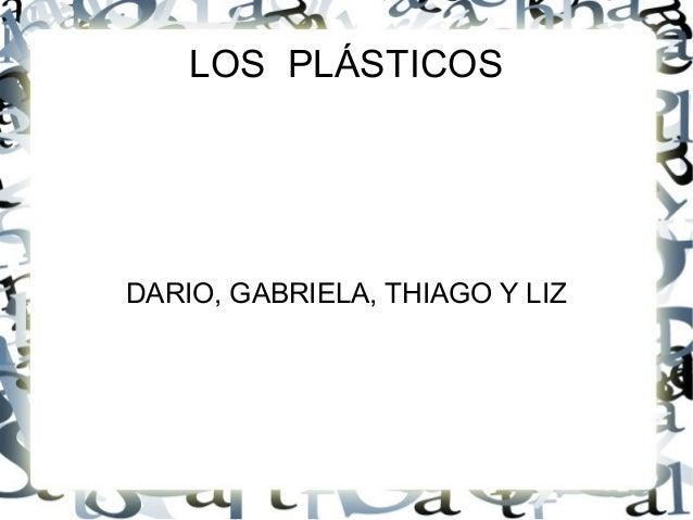 LOS PLÁSTICOS DARIO, GABRIELA, THIAGO Y LIZ