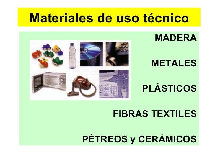Materiales de uso técnico MADERA METALES PLÁSTICOS FIBRAS TEXTILES PÉTREOS y CERÁMICOS