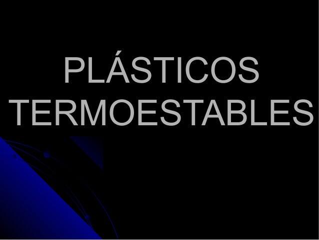 PLÁSTICOSPLÁSTICOS TERMOESTABLESTERMOESTABLES