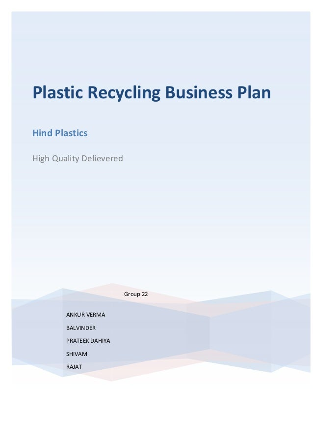 Plastic Recycling Business PlanHind PlasticsHigh Quality Delievered                          Group 22        ANKUR VERMA  ...