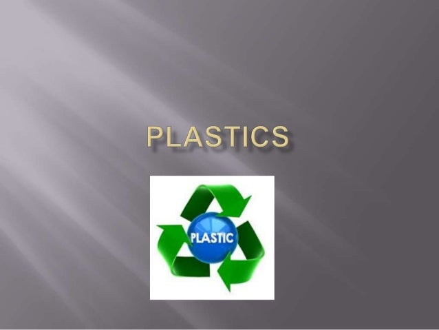 Manufacturing of plastics Types of Plastics:1. Thermoplastics 2. Thermosetting plastics  Advantages of Plastics  Disadva...