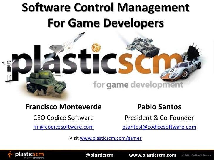 Software Control Management    For Game DevelopersFrancisco Monteverde                      Pablo Santos  CEO Codice Softw...