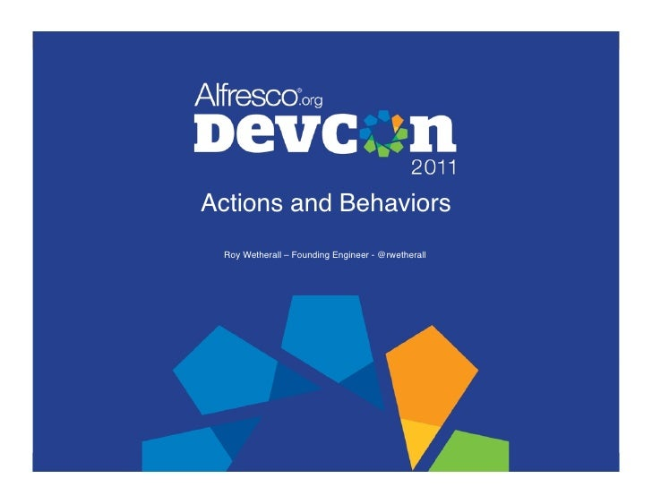 Actions and Behaviors! Roy Wetherall – Founding Engineer - @rwetherall!