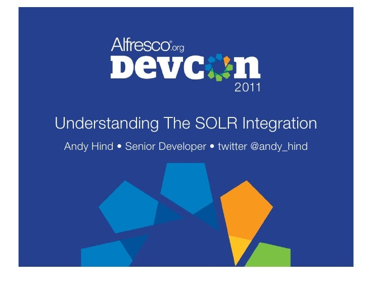 Understanding The SOLR Integration Andy Hind • Senior Developer • twitter @andy_hind