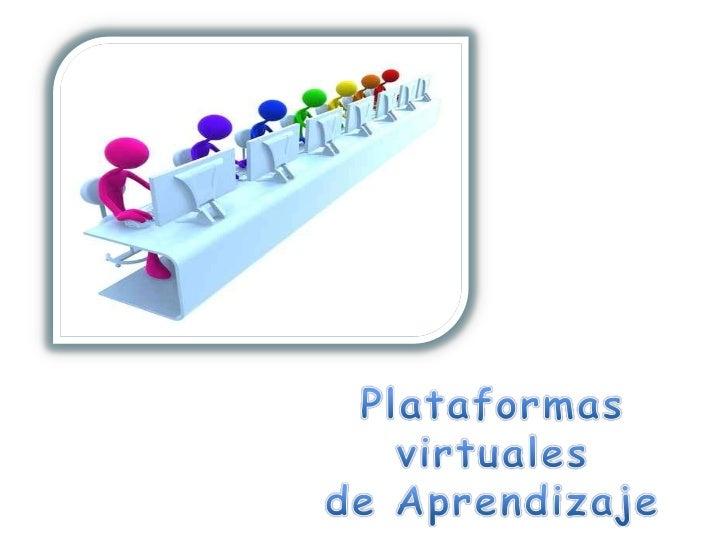 Plataformasvirtuales<br />deAprendizaje<br />