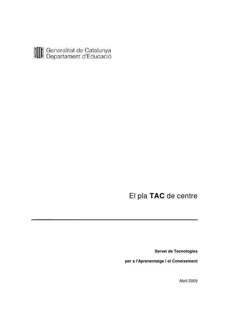 El pla TAC de centre                    Servei de Tecnologies  per a l'Aprenentatge i el Coneixement                      ...