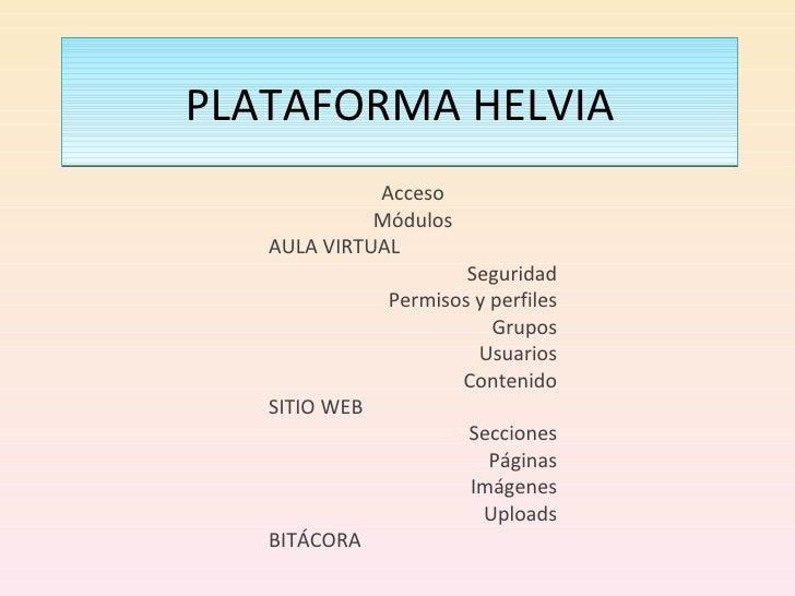 PLATAFORMA HELVIA Acceso Módulos AULA VIRTUAL Seguridad Permisos y perfiles Grupos Usuarios Contenido SITIO WEB Secciones ...
