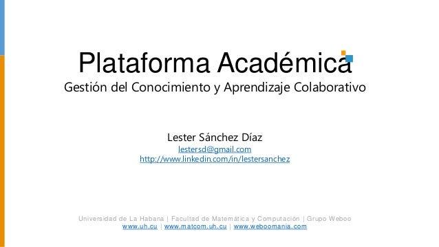 Plataforma AcadémicaGestión del Conocimiento y Aprendizaje Colaborativo                           Lester Sánchez Díaz     ...