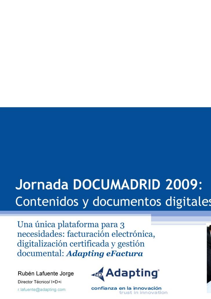 Jornada DOCUMADRID 2009 : Contenidos y documentos digitales  Una única plataforma para 3 necesidades: facturación electrón...