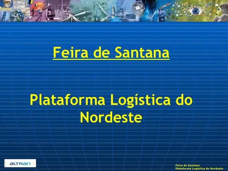 Feira de Santana Plataforma Logística do Nordeste
