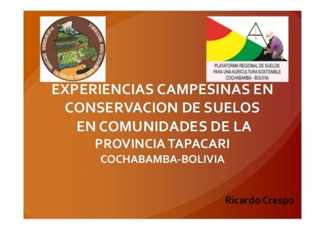 EXPERIENCIAS CAMPESINAS EN CONSERVACION DE SUELOS EN COMUNIDADES DE LA PROVINCIATAPACARI COCHABAMBA-BOLIVIA Ricardo Crespo