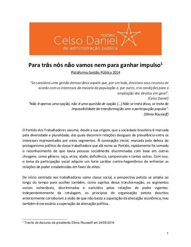 """1 Para trás nós não vamos nem para ganhar impulso1 Plataforma Gestão Pública 2014 """"Se considera uma gestão democrática aqu..."""