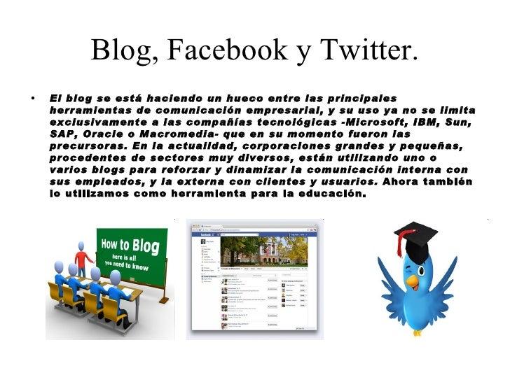 Blog, Facebook y Twitter.•   El blog se está haciendo un hueco entre las principales    herramientas de comunicación empre...