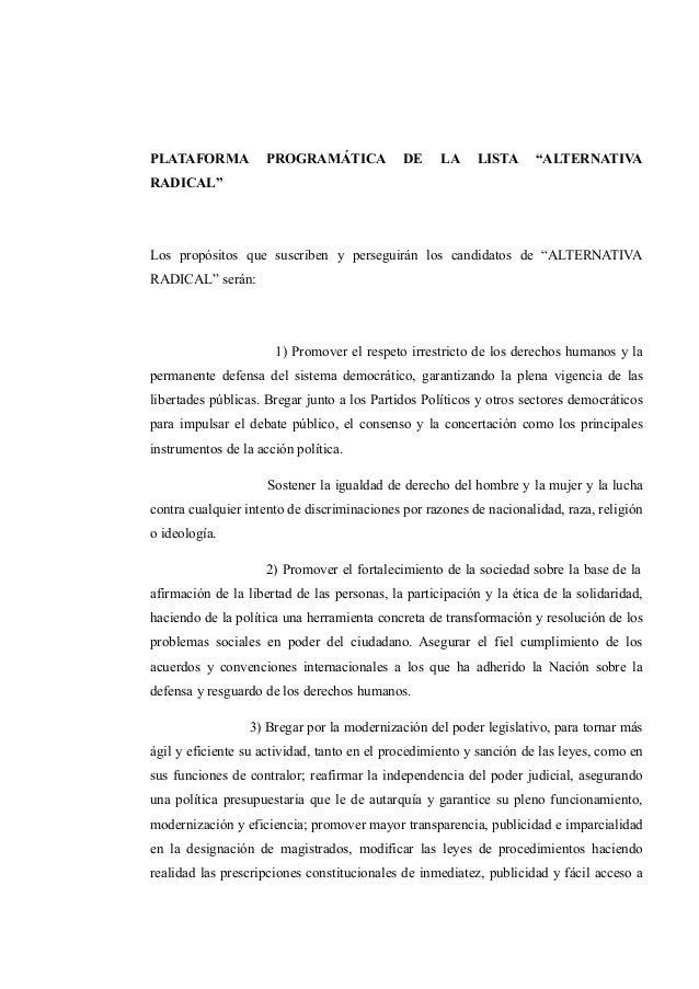 """PLATAFORMA PROGRAMÁTICA DE LA LISTA """"ALTERNATIVA RADICAL"""" Los propósitos que suscriben y perseguirán los candidatos de """"AL..."""