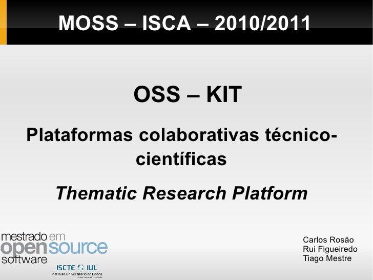OSS – KIT Plataformas colaborativas técnico-científicas Thematic Research Platform Carlos Rosão Rui Figueiredo Tiago Mestr...