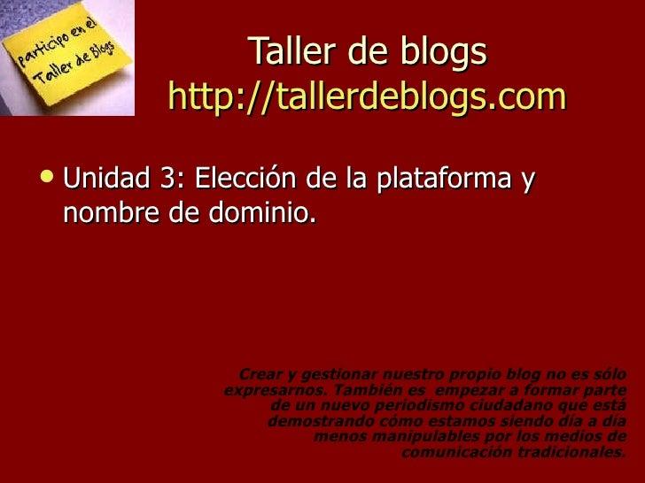 Taller de blogs http://tallerdeblogs.com <ul><li>Unidad 3: Elección de la plataforma y nombre de dominio. </li></ul>Crear ...