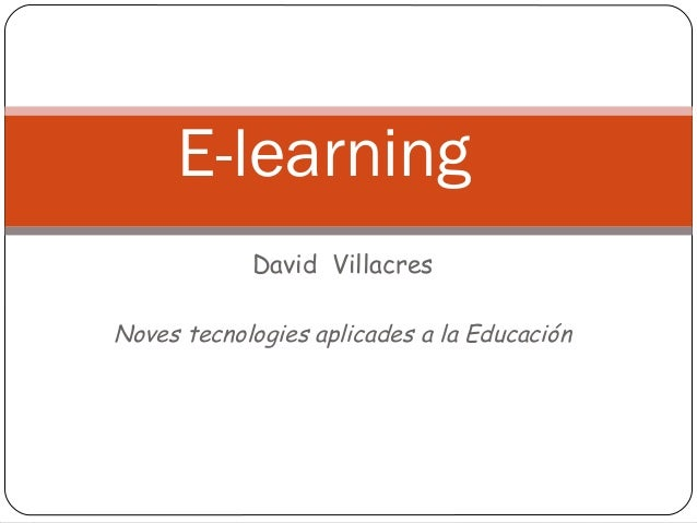 David VillacresNoves tecnologies aplicades a la EducaciónE-learning