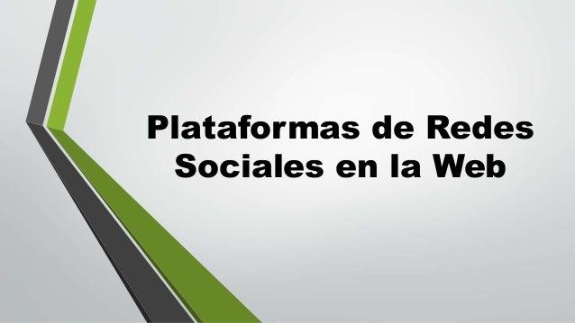 Plataformas de Redes  Sociales en la Web