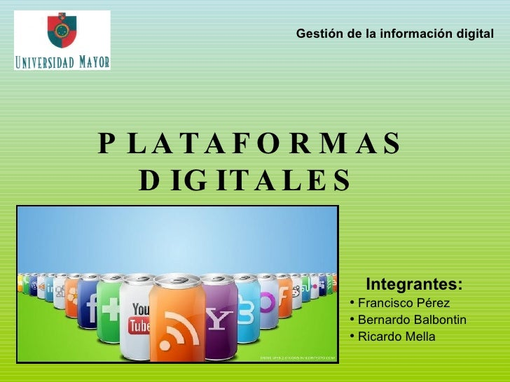 PLATAFORMAS DIGITALES   <ul><li>Integrantes: </li></ul><ul><ul><li>Francisco Pérez </li></ul></ul><ul><ul><li>Bernardo Bal...