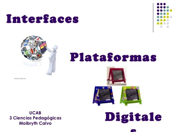 Plataformas  UCAB 3 Ciencias Pedagógicas Moibryth Calvo Digitales Interfaces