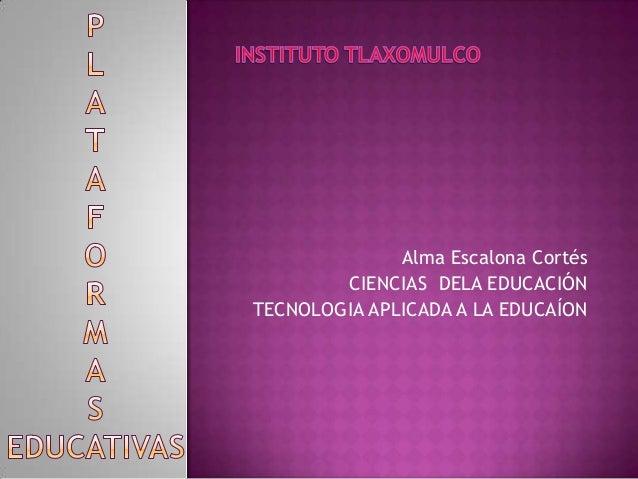 Alma Escalona Cortés CIENCIAS DELA EDUCACIÓN TECNOLOGIA APLICADA A LA EDUCAÍON