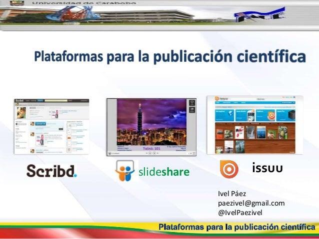 Ivel Páez paezivel@gmail.com @IvelPaezivel slideshare issuu