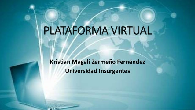 PLATAFORMA VIRTUAL  Kristian Magali Zermeño Fernández  Universidad Insurgentes