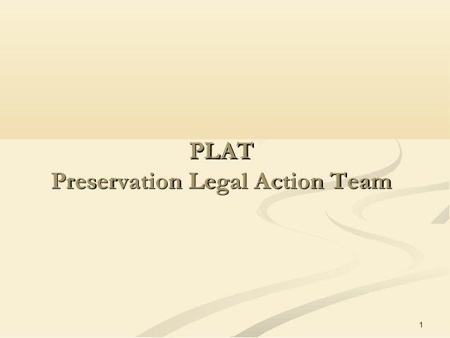 1 PLATPLAT Preservation Legal Action TeamPreservation Legal Action Team