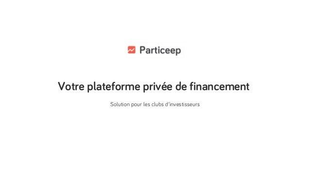 Votre plateforme privée de financement Solution pour les clubs d'investisseurs