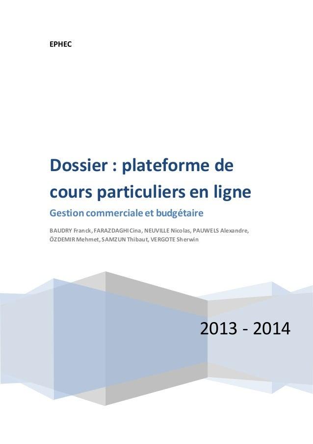 EPHEC  Dossier : plateforme de  cours particuliers en ligne  Gestion commerciale et budgétaire  BAUDRY Franck, FARAZDAGHI ...