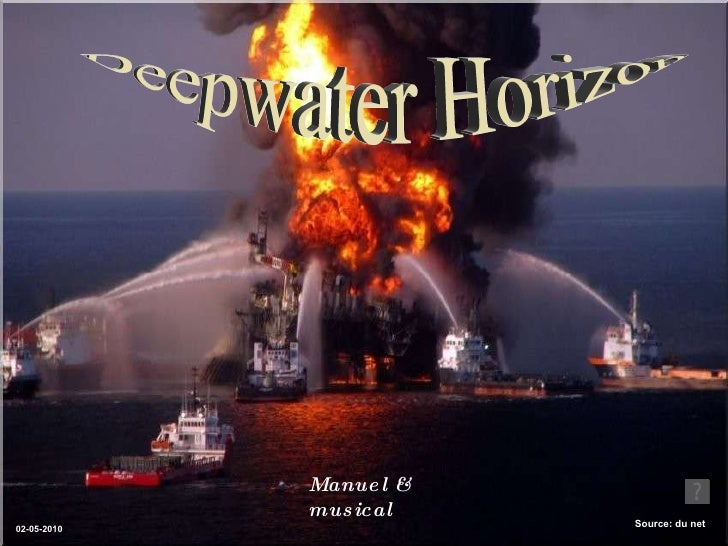 Deepwater Horizon  Source: du net Manuel & musical 02-05-2010