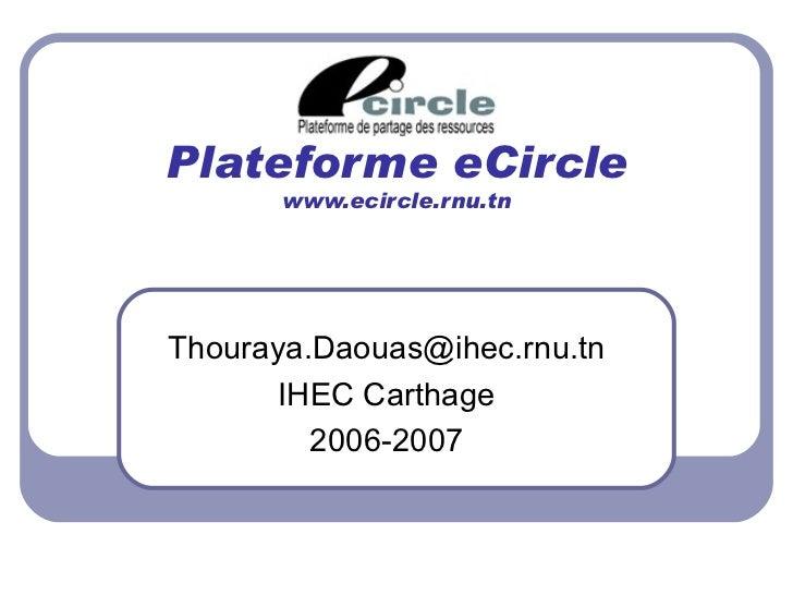 Plateforme eCircle www.ecircle.rnu.tn [email_address] IHEC Carthage 2006-2007
