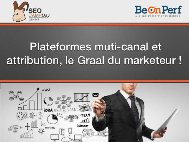 Plateformes muti-canal et attribution, le Graal du marketeur !